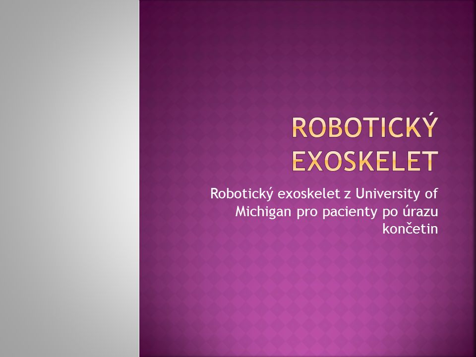 Robotický exoskelet Robotický exoskelet z University of Michigan pro pacienty po úrazu končetin