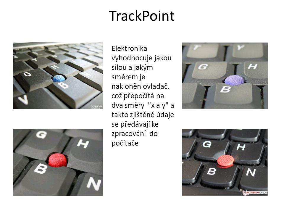 TrackPoint Elektronika vyhodnocuje jakou silou a jakým směrem je nakloněn ovladač, což přepočítá na dva směry x a y a.