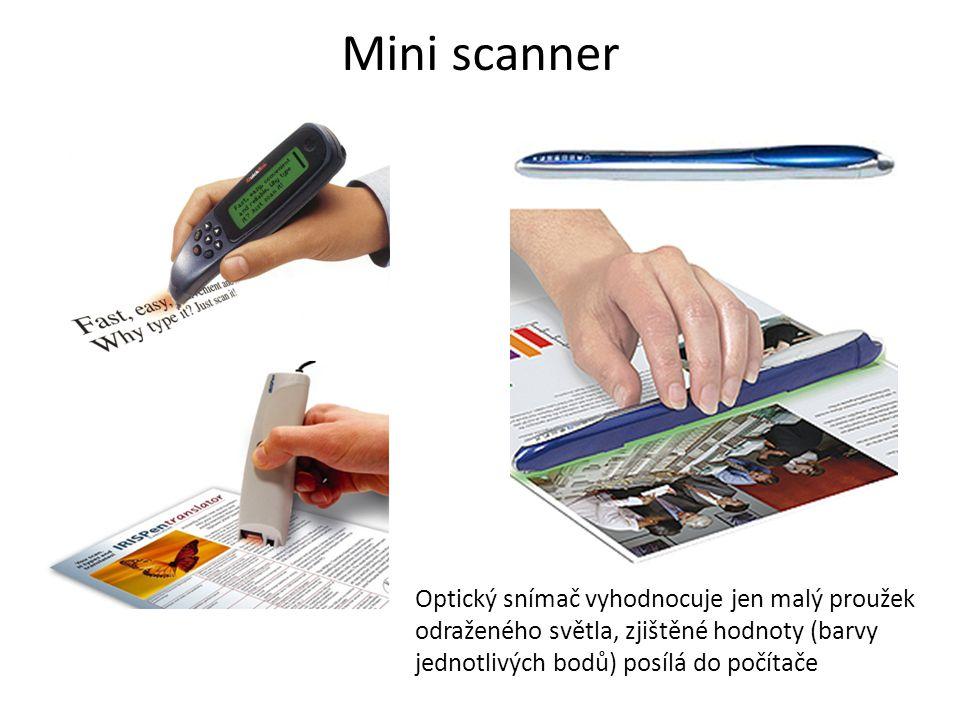 Mini scanner Optický snímač vyhodnocuje jen malý proužek odraženého světla, zjištěné hodnoty (barvy jednotlivých bodů) posílá do počítače.