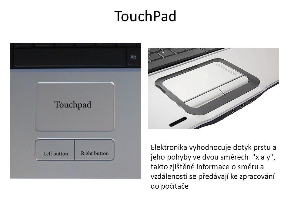 TouchPad Elektronika vyhodnocuje dotyk prstu a jeho pohyby ve dvou směrech x a y ,