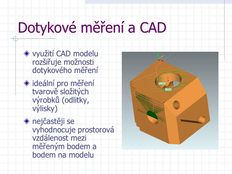 Dotykové měření a CAD využití CAD modelu rozšiřuje možnosti dotykového měření. ideální pro měření tvarově složitých výrobků (odlitky, výlisky)