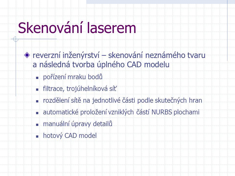 Skenování laserem reverzní inženýrství – skenování neznámého tvaru a následná tvorba úplného CAD modelu.