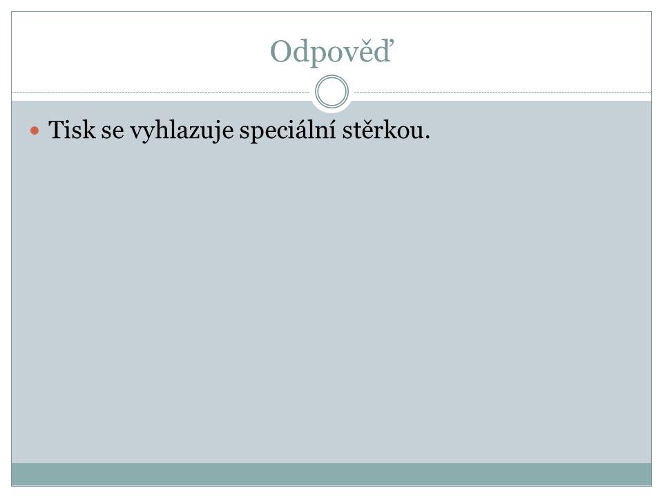 Odpověď Tisk se vyhlazuje speciální stěrkou.