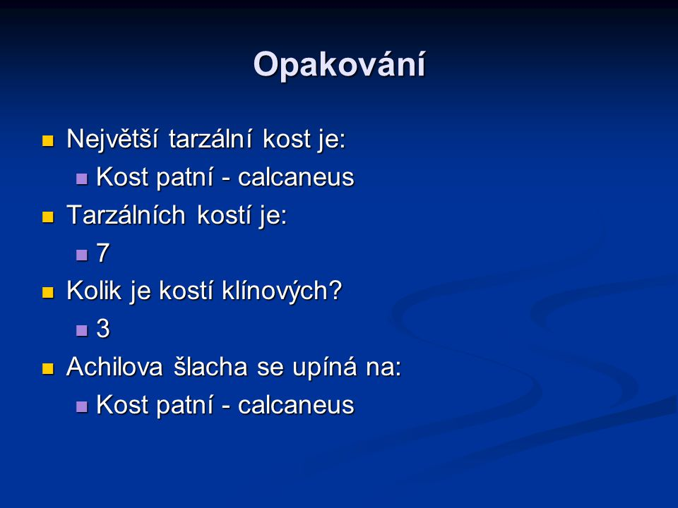 Opakování Největší tarzální kost je: Kost patní - calcaneus