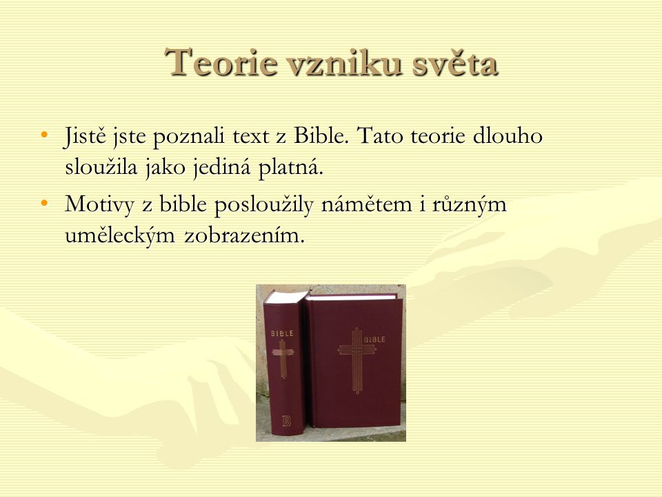 Teorie vzniku světa Jistě jste poznali text z Bible. Tato teorie dlouho sloužila jako jediná platná.