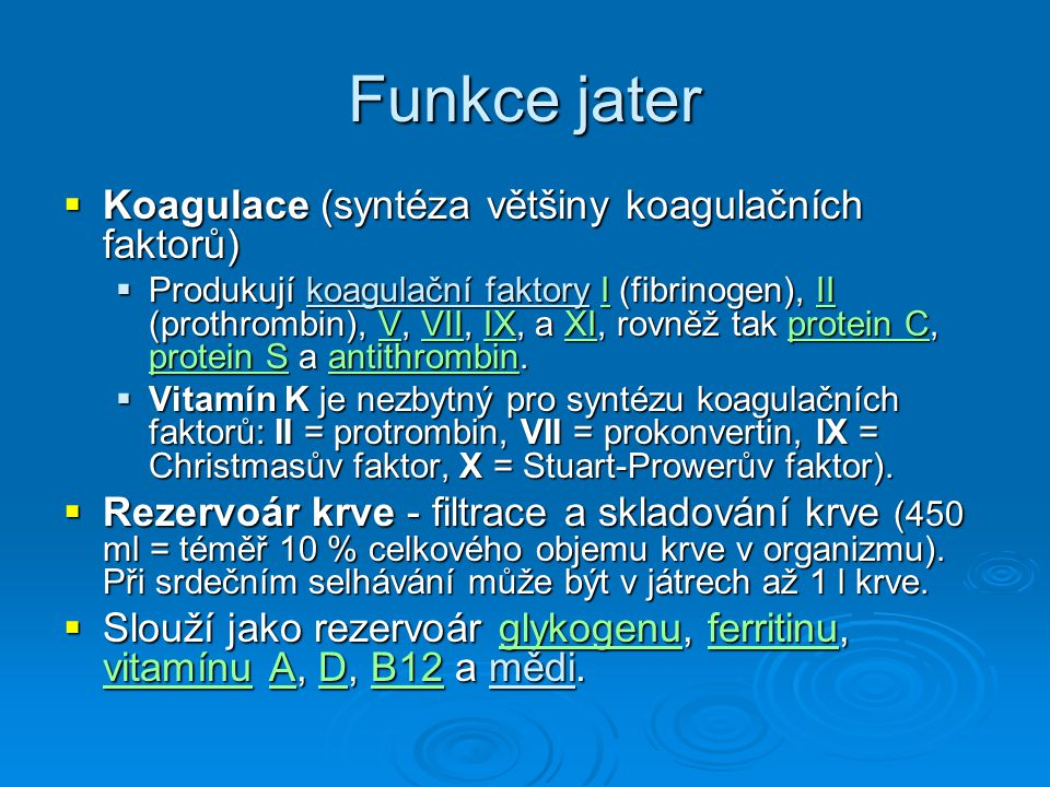 Funkce jater Koagulace (syntéza většiny koagulačních faktorů)