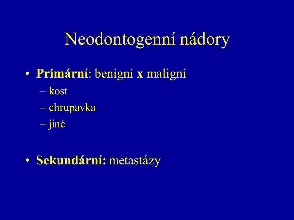 Neodontogenní nádory Primární: benigní x maligní Sekundární: metastázy