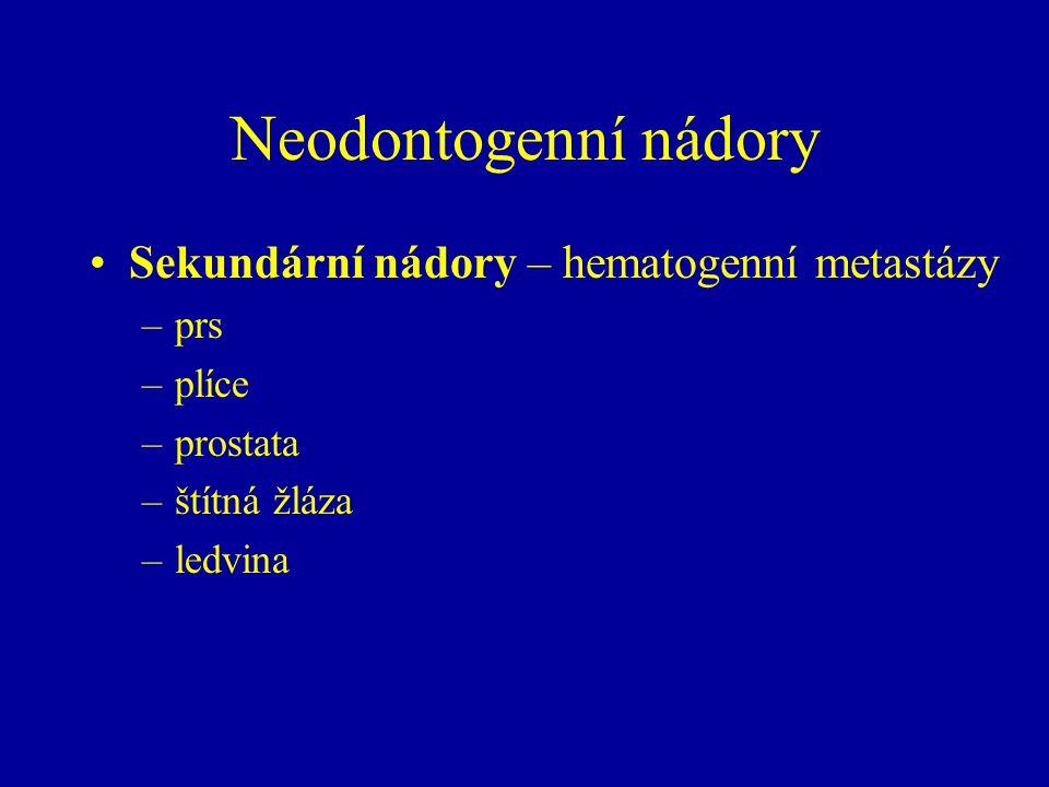 Neodontogenní nádory Sekundární nádory – hematogenní metastázy prs