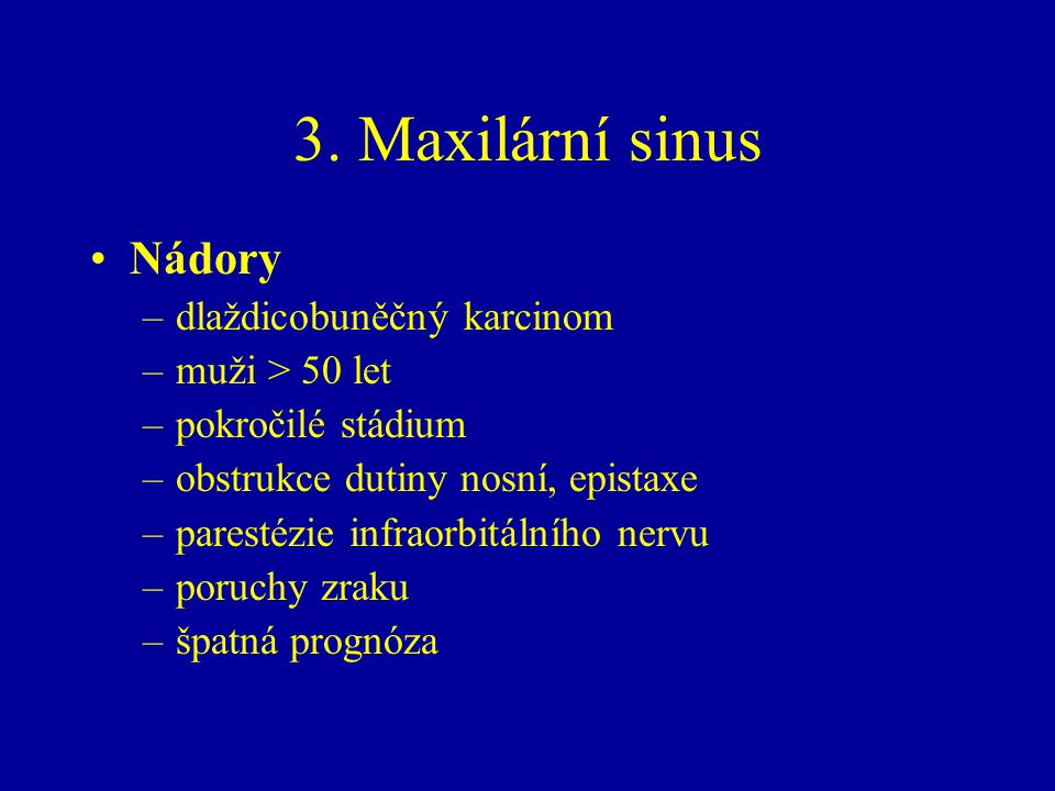 3. Maxilární sinus Nádory dlaždicobuněčný karcinom muži > 50 let