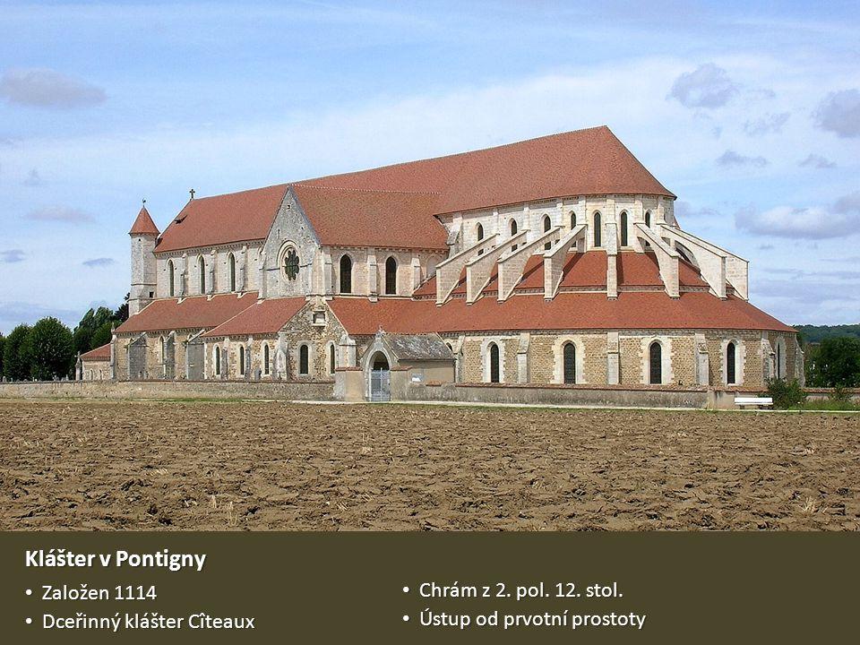 Klášter v Pontigny Založen 1114 Chrám z 2. pol. 12. stol.