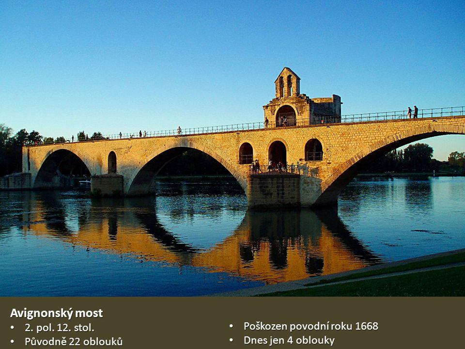 Avignonský most 2. pol. 12. stol. Poškozen povodní roku 1668
