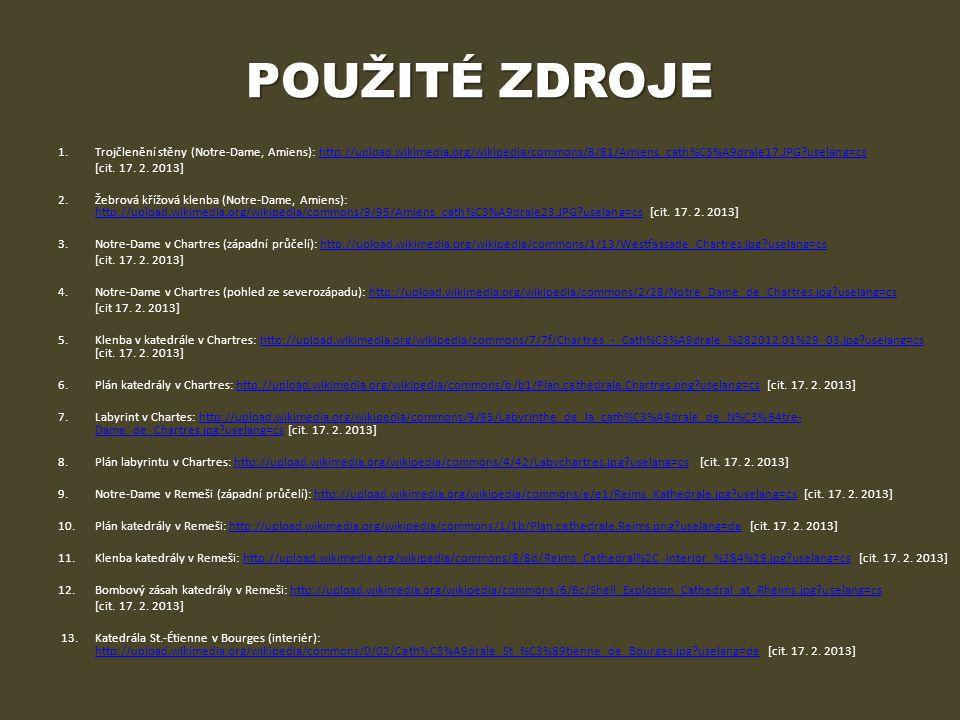 POUŽITÉ ZDROJE Trojčlenění stěny (Notre-Dame, Amiens): http://upload.wikimedia.org/wikipedia/commons/8/81/Amiens_cath%C3%A9drale17.JPG uselang=cs.