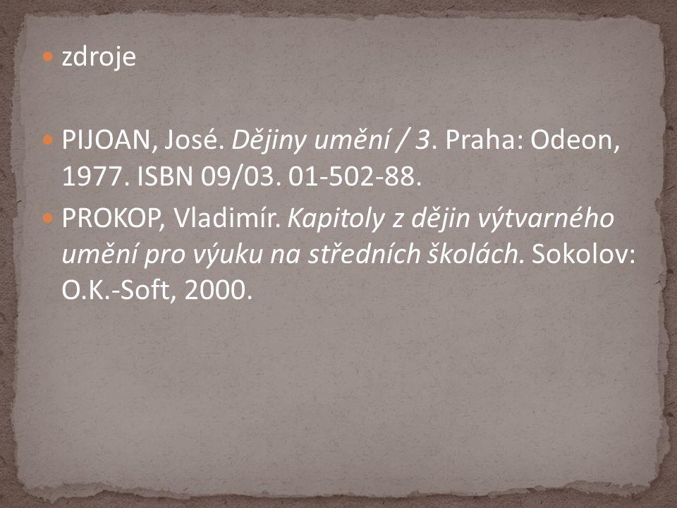 zdroje PIJOAN, José. Dějiny umění / 3. Praha: Odeon, 1977. ISBN 09/03. 01-502-88.