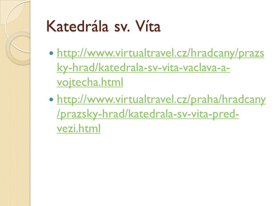 Katedrála sv. Víta http://www.virtualtravel.cz/hradcany/prazs ky-hrad/katedrala-sv-vita-vaclava-a- vojtecha.html.