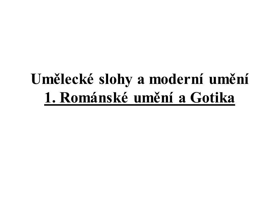 Umělecké slohy a moderní umění 1. Románské umění a Gotika
