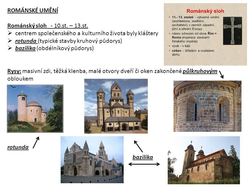 ROMÁNSKÉ UMĚNÍ Románský sloh - 10.st. – 13.st. centrem společenského a kulturního života byly kláštery.