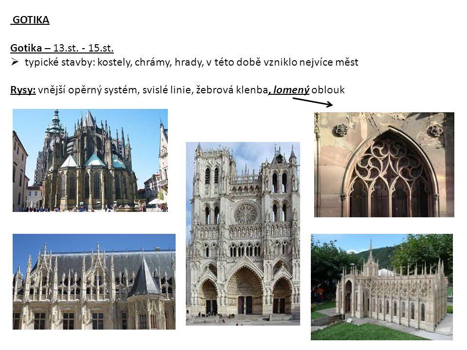 GOTIKA Gotika – 13.st. - 15.st. typické stavby: kostely, chrámy, hrady, v této době vzniklo nejvíce měst.