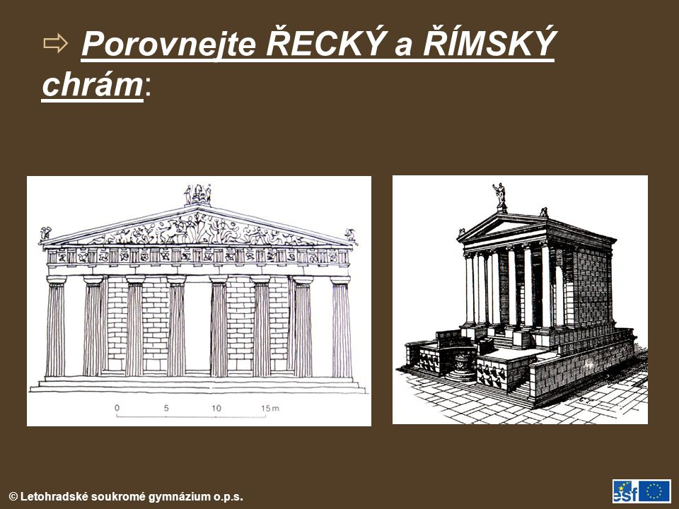  Porovnejte ŘECKÝ a ŘÍMSKÝ chrám: