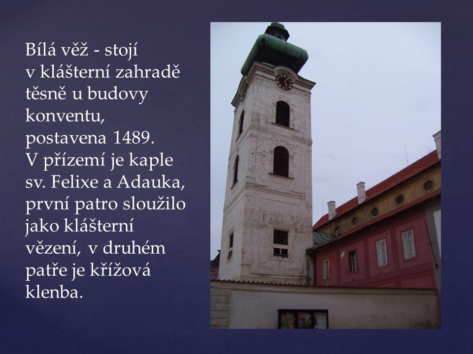 Bílá věž - stojí v klášterní zahradě těsně u budovy konventu, postavena 1489.