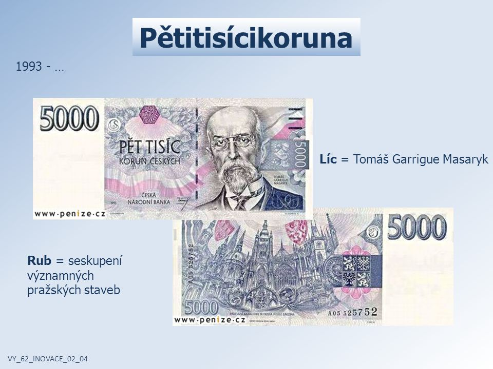 Pětitisícikoruna 1993 - … Líc = Tomáš Garrigue Masaryk Rub = seskupení