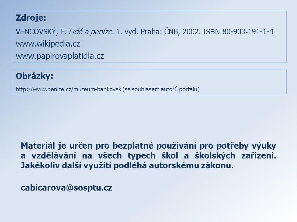 Zdroje: www.wikipedia.cz www.papirovaplatidla.cz Obrázky: