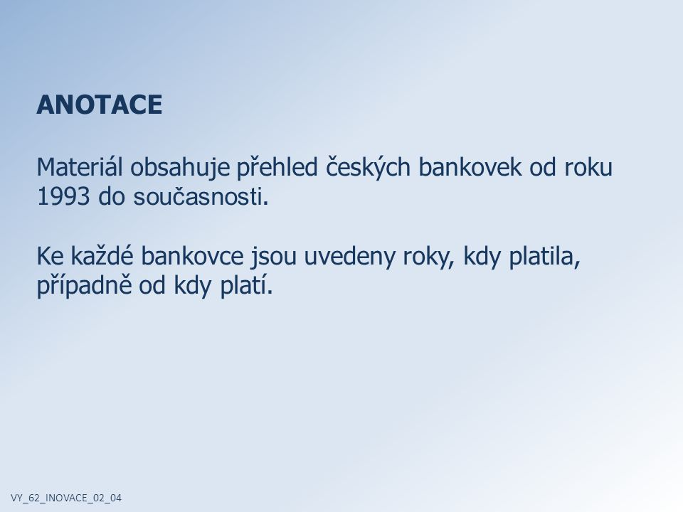 ANOTACE Materiál obsahuje přehled českých bankovek od roku 1993 do současnosti.