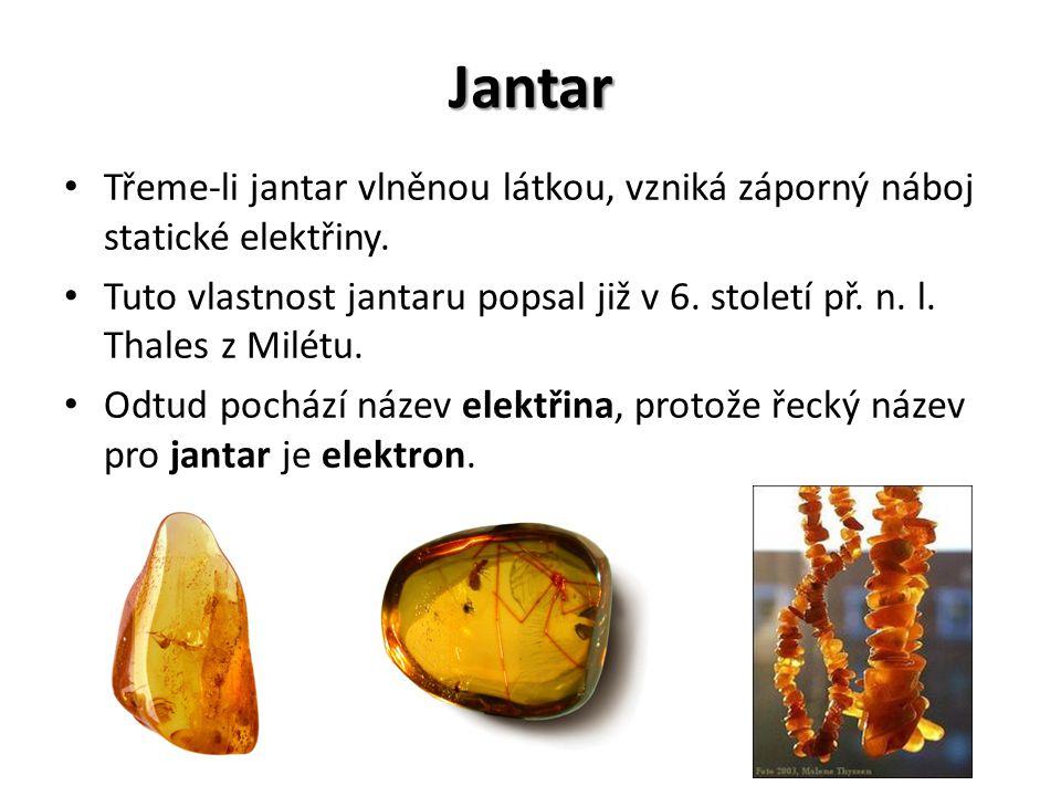 Jantar Třeme-li jantar vlněnou látkou, vzniká záporný náboj statické elektřiny.