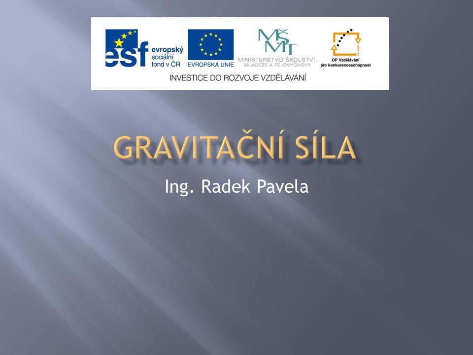 Gravitační síla Ing. Radek Pavela
