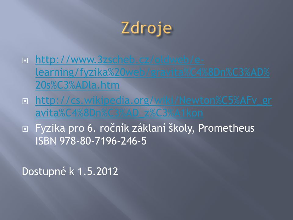 Zdroje http://www.3zscheb.cz/oldweb/e-learning/fyzika%20web/gravita%C4%8Dn%C3%AD%20s%C3%ADla.htm.