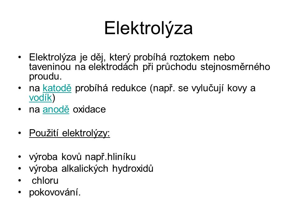 Elektrolýza Elektrolýza je děj, který probíhá roztokem nebo taveninou na elektrodách při průchodu stejnosměrného proudu.