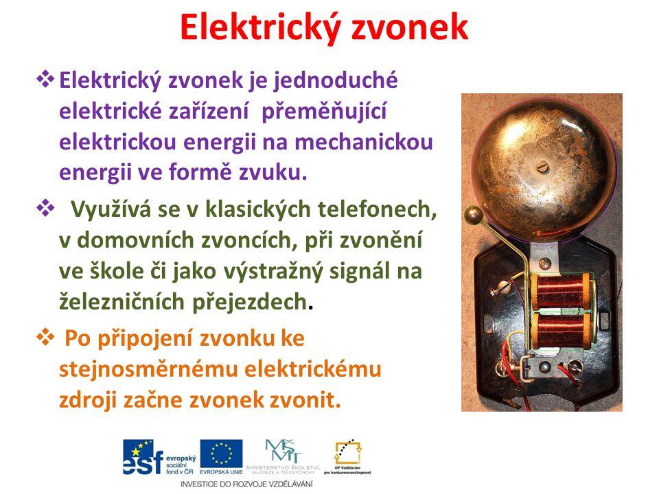 Elektrický zvonek Elektrický zvonek je jednoduché elektrické zařízení přeměňující elektrickou energii na mechanickou energii ve formě zvuku.