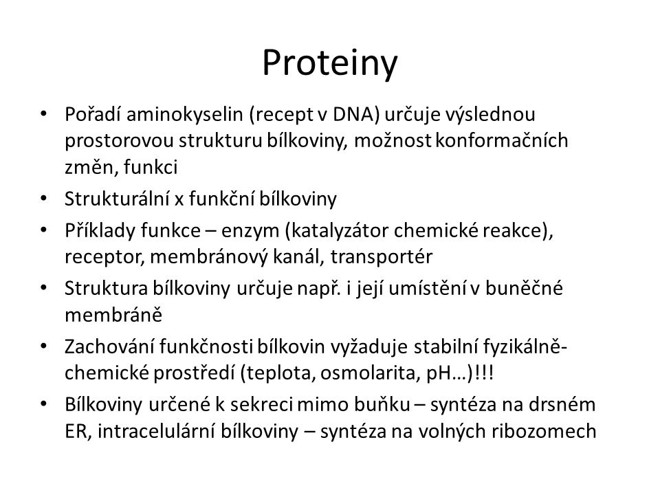 Proteiny Pořadí aminokyselin (recept v DNA) určuje výslednou prostorovou strukturu bílkoviny, možnost konformačních změn, funkci.