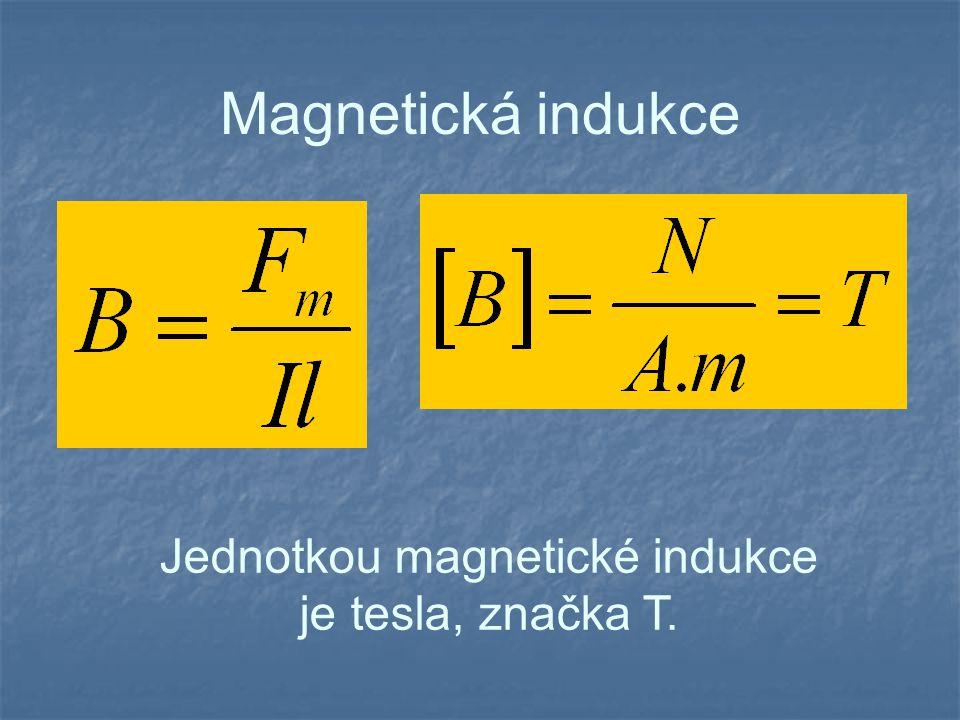 Jednotkou magnetické indukce je tesla, značka T.