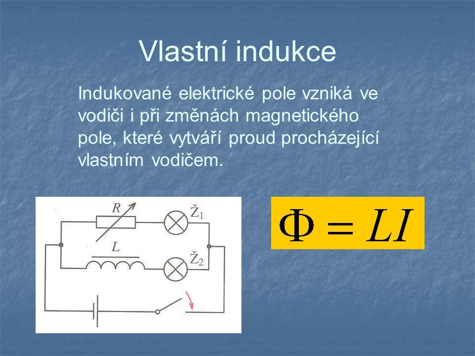 Vlastní indukce Indukované elektrické pole vzniká ve vodiči i při změnách magnetického pole, které vytváří proud procházející vlastním vodičem.