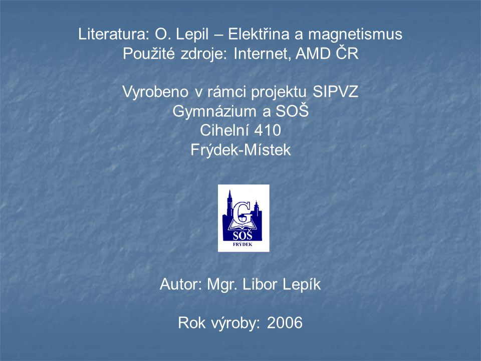 Literatura: O. Lepil – Elektřina a magnetismus
