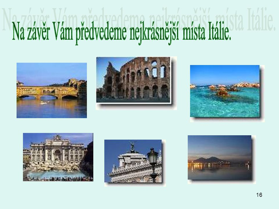 Na závěr Vám předvedeme nejkrásnější místa Itálie.