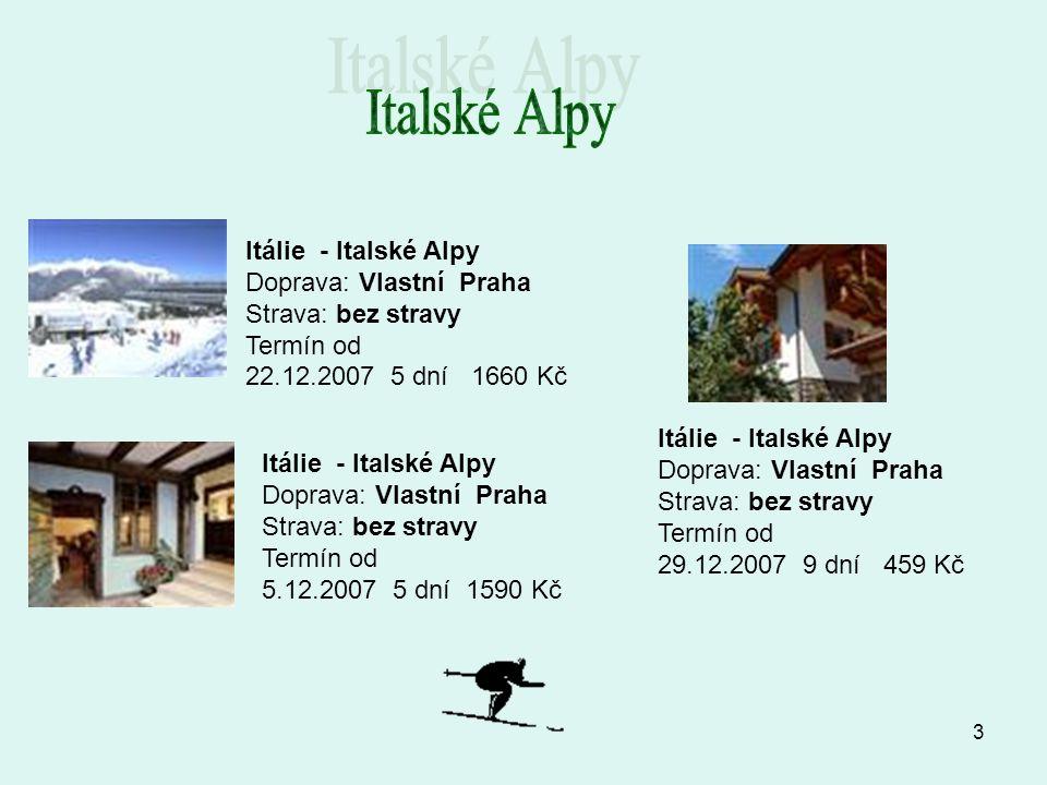 Italské Alpy Itálie - Italské Alpy Doprava: Vlastní Praha Strava: bez stravy Termín od 22.12.2007 5 dní 1660 Kč.
