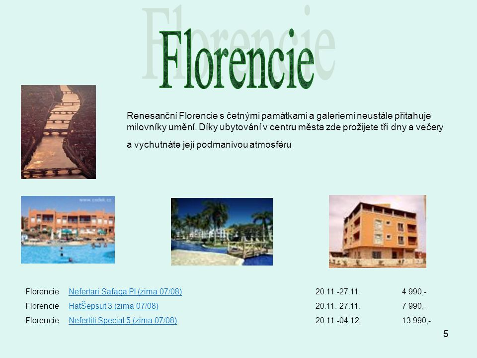Florencie Renesanční Florencie s četnými památkami a galeriemi neustále přitahuje.
