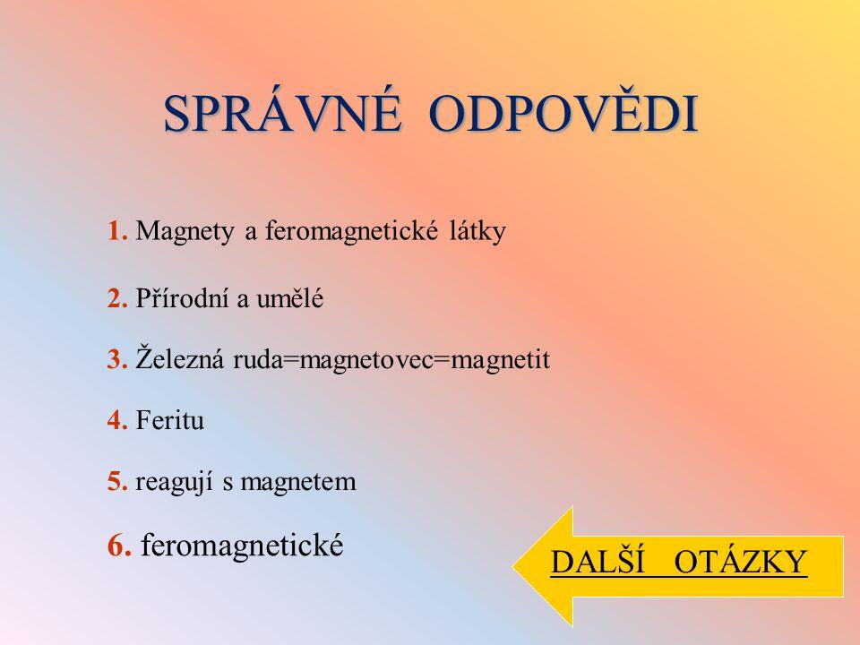 SPRÁVNÉ ODPOVĚDI 6. feromagnetické DALŠÍ OTÁZKY
