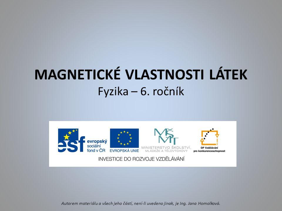 MAGNETICKÉ VLASTNOSTI LÁTEK Fyzika – 6. ročník