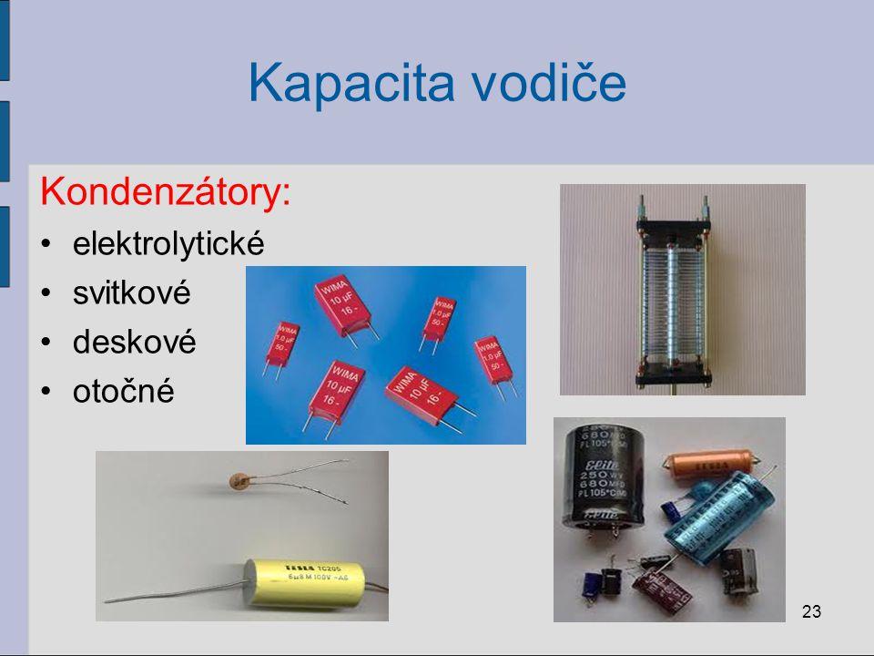 Kapacita vodiče Kondenzátory: elektrolytické svitkové deskové otočné