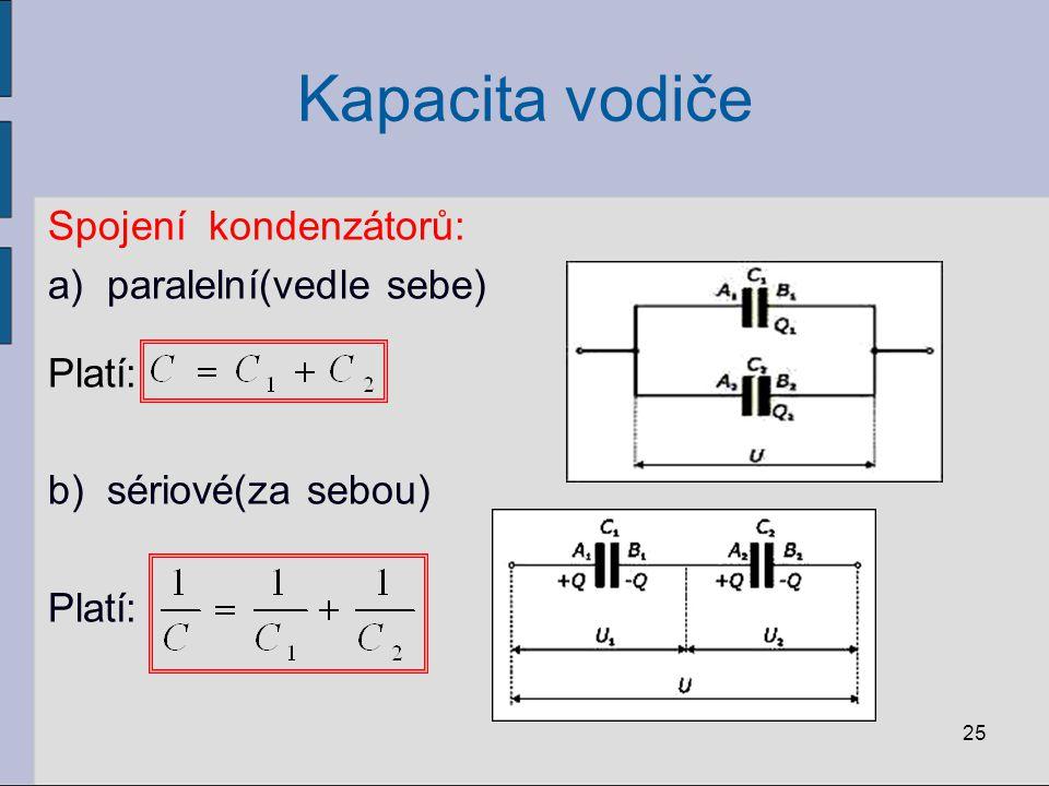 Kapacita vodiče Spojení kondenzátorů: paralelní(vedle sebe) Platí:
