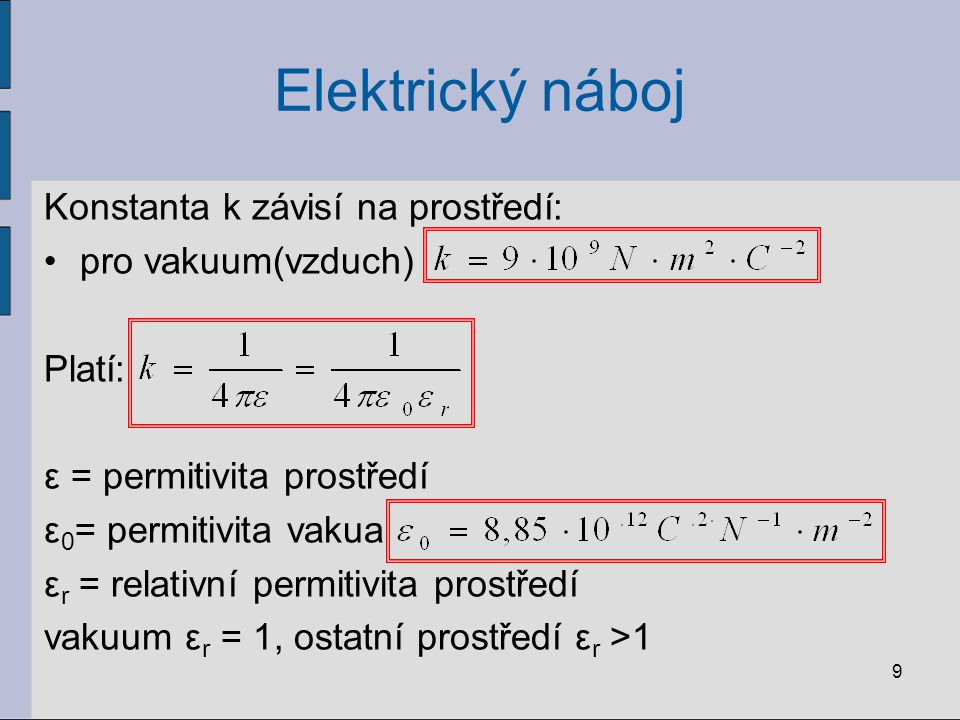 Elektrický náboj Konstanta k závisí na prostředí: pro vakuum(vzduch)