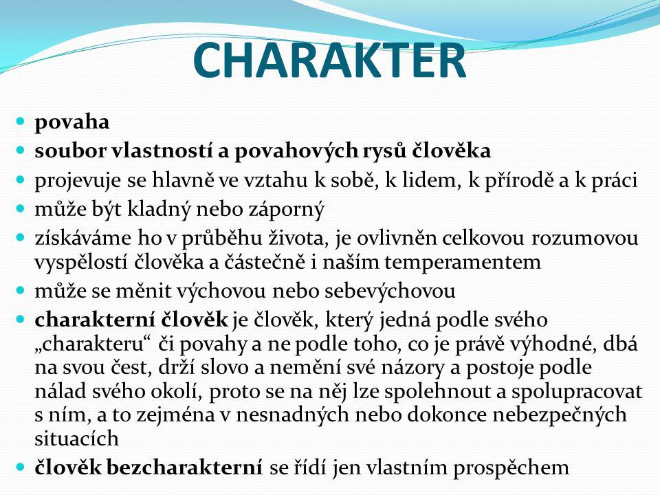 CHARAKTER povaha soubor vlastností a povahových rysů člověka
