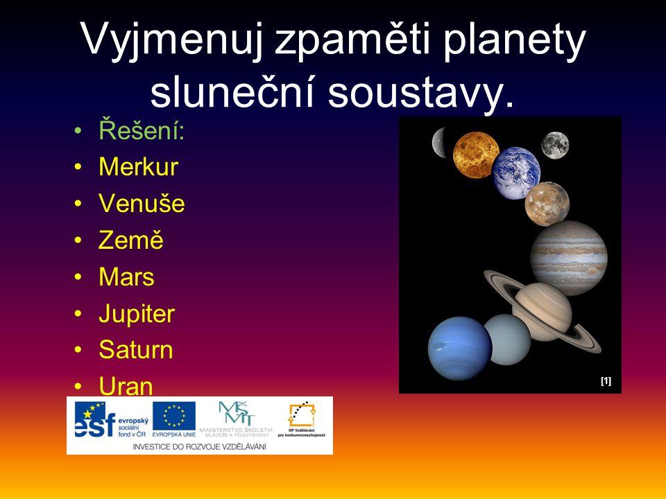 Vyjmenuj zpaměti planety sluneční soustavy.