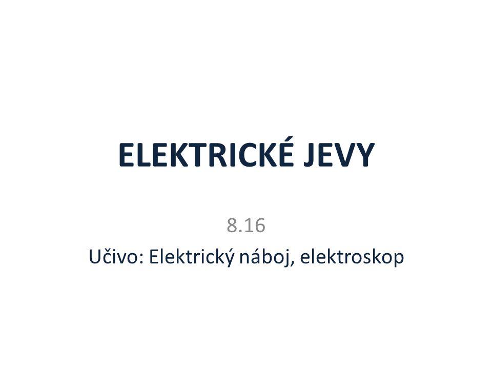 8.16 Učivo: Elektrický náboj, elektroskop