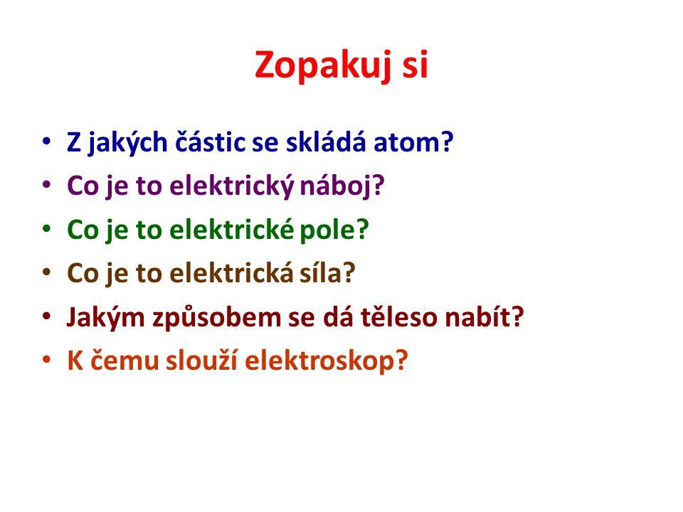 Zopakuj si Z jakých částic se skládá atom Co je to elektrický náboj