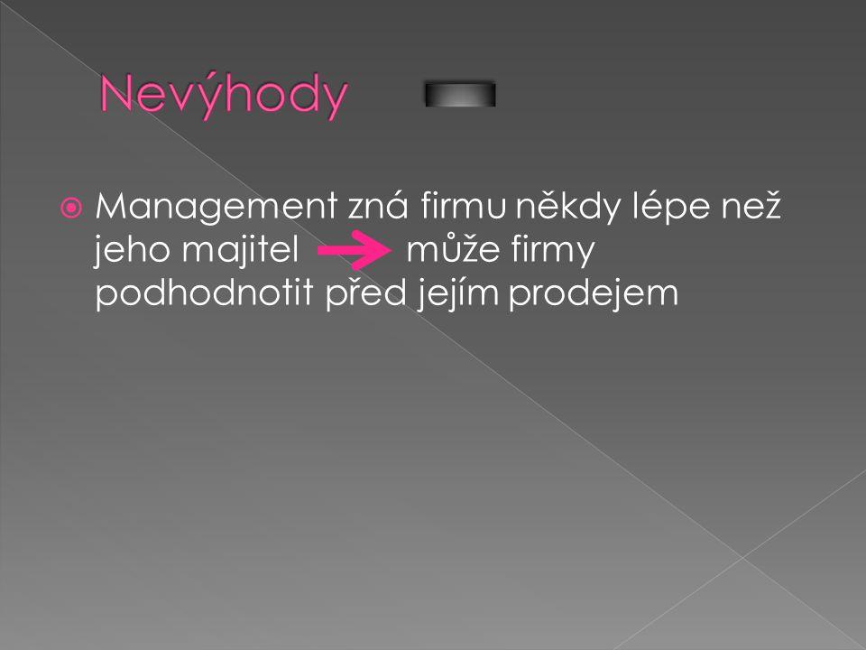Nevýhody Management zná firmu někdy lépe než jeho majitel může firmy podhodnotit před jejím prodejem.