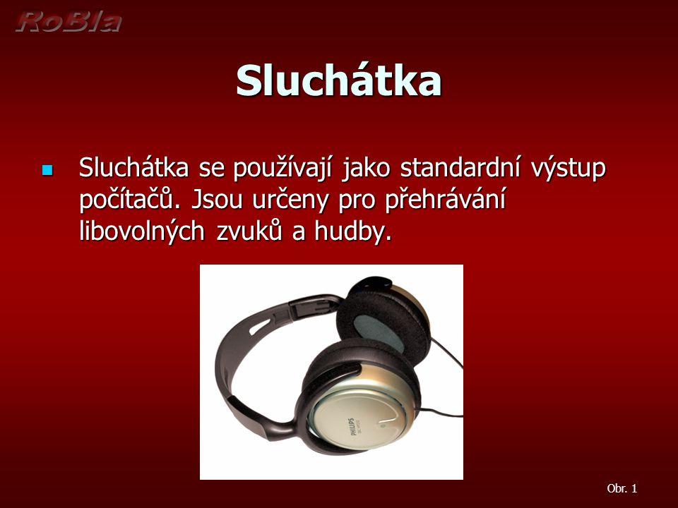 Sluchátka Sluchátka se používají jako standardní výstup počítačů. Jsou určeny pro přehrávání libovolných zvuků a hudby.