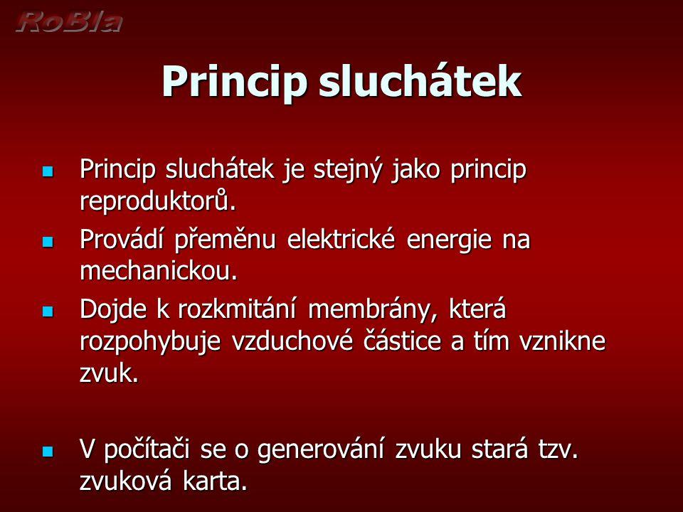 Princip sluchátek Princip sluchátek je stejný jako princip reproduktorů. Provádí přeměnu elektrické energie na mechanickou.